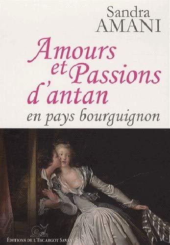 9782918299226: Amours et passions d'antan en pays bourguignon