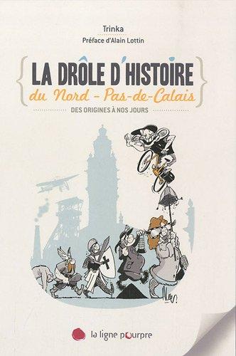 9782918305071: La drôle d'histoire du Nord - Pas-de-Calais : Des origines à nos jours
