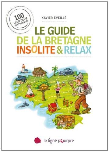 9782918305248: Le guide de la Bretagne insolite & relax : 100 lieux de vie surprenants