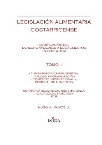 9782918382010: Legislación Alimentaria Costarricense: Alimentos De Origen Vegetal, Calidad Y Normalización Y Comercio Internacional Y Regional Alimentos: Volume 2