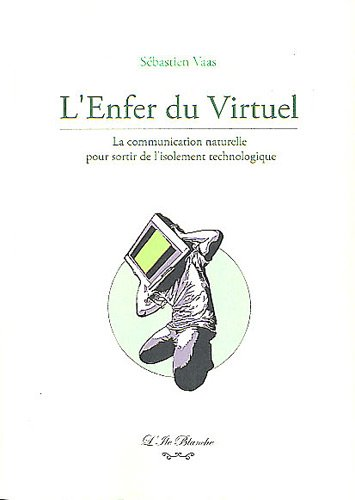 9782918387022: L'Enfer du Virtuel : La communication naturelle pour sortir de l'isolement technologique