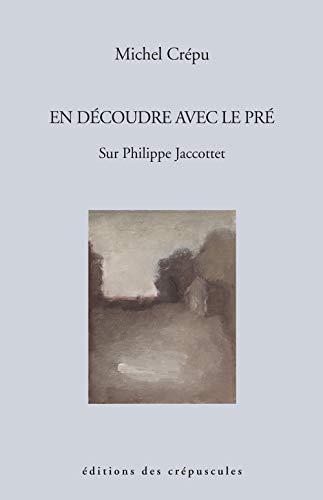 9782918394211: En d�coudre avec le pr� sur Philippe Jaccottet
