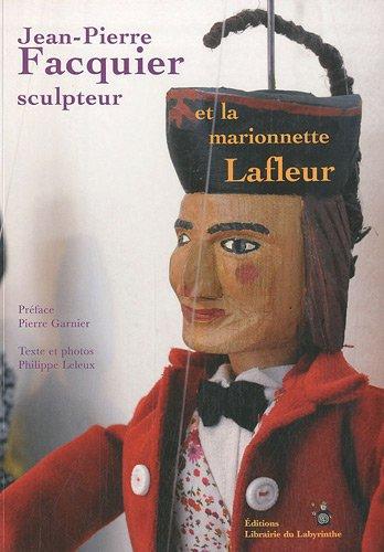 9782918397038: Jean-Pierre Facquier sculpteur et la marionnette Lafleur