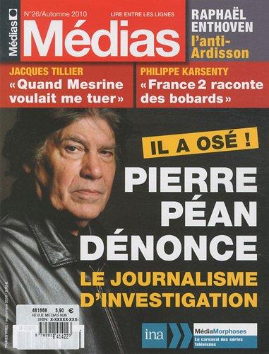 9782918414223: M�dias, N� 26, Automne 2010 : Pierre P�an d�nonce le journalisme d'investigation