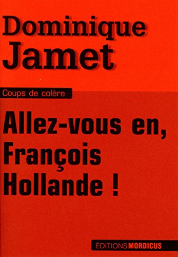 9782918414711: Allez-vous en, Fran�ois Hollande !