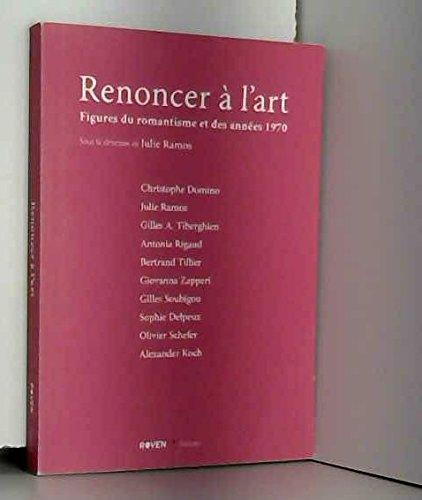 9782918450078: Renoncer a l'Art - Figures du Romantisme et des Annees 1970