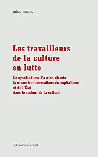 9782918527053: Les Travailleurs de la culture en lutte : Le syndicalisme d'action directe face aux transformations du capitalisme de l'Etat dans le secteur de la culture