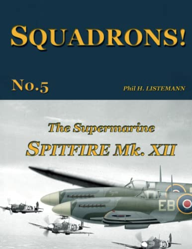 9782918590446: The Supermarine Spitfire Mk.XII (SQUADRONS!) (Volume 5)