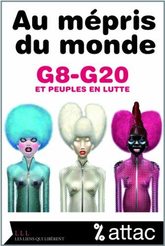 AU MÉPRIS DU MONDE : G8-G20 ET PEUPLES EN LUTTE: ATTAC
