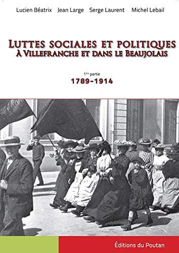 9782918607328: Luttes sociales et politiques � Villefranche et dans le Beaujolais : 1re partie, 1789-1914