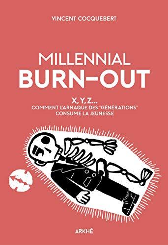 9782918682523: Millennial Burn-Out: X, Y, Z... Comment l'arnaque des « générations » consume la jeunesse
