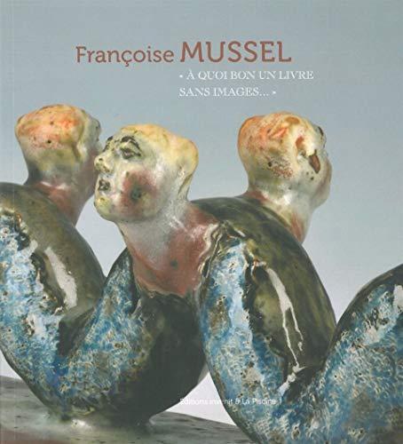 9782918698319: Fran�oise Mussel : A quoi bon un livre sans images...