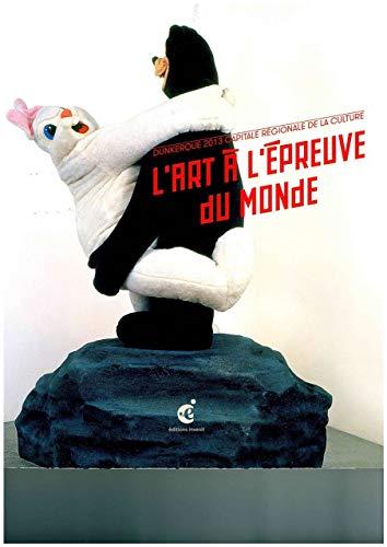 L'art à l'épreuve du monde : Dunkerque: Jean-Jacques Aillagon; Guillaume