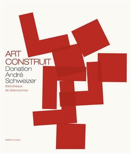 Art construit : Donation André Schweizer: André Le Bozec;