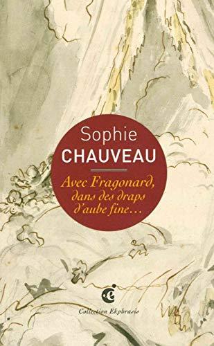 Avec Fragonard, dans des draps d'aube fine...: Sophie Chauveau
