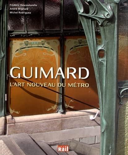 Guimard : L'Art nouveau du métro: Frédéric Descouturelle; André