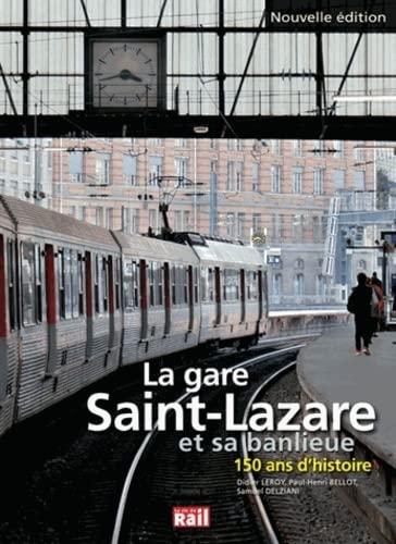 La gare Saint Lazare et sa banlieue... 150 ans d'histoire: Didier Leroy, Paul Henri Bellot, ...