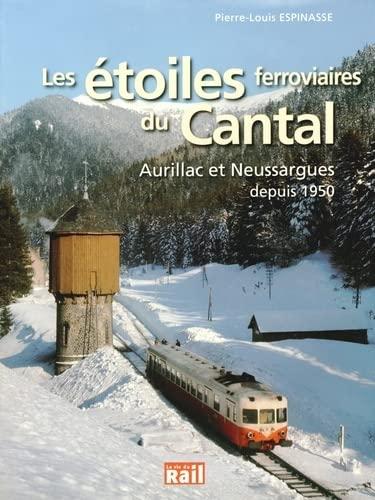 9782918758969: Les étoiles ferroviaires du Cantal : Aurillac et Neussargues depuis 1950