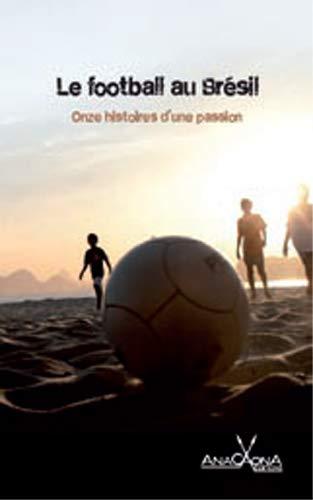 9782918799481: Le Football au Bresil : Onze Histoires d'une Passion