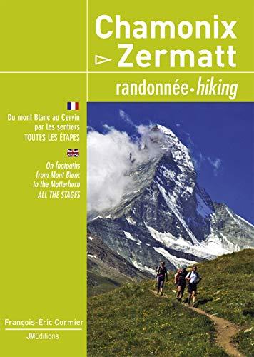 9782918824060: Chamonix - Zermatt : Randonnée, Du mont Blanc au Cervin par les sentiers, toutes les étapes