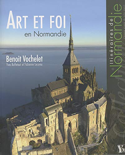 Art et foi en Normandie: Vochelet, Beno?t and