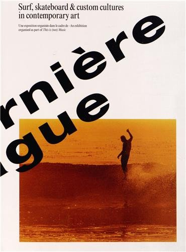 9782919159086: La Derniere Vague - Surf, Skateboard And Custom Cultures In Art