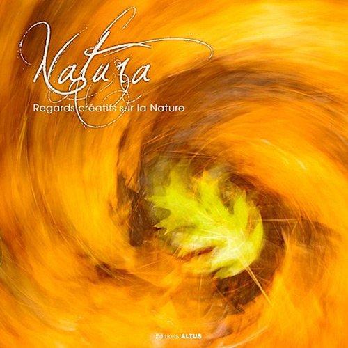 9782919200009: Natura : Regards cr�atifs sur la nature
