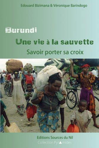9782919201181: Burundi, une vie à la sauvette : Savoir porter sa croix