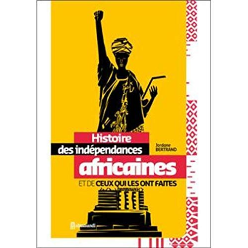 9782919215003: Histoire des ind�pendances africaines et de ceux qui les ont faites