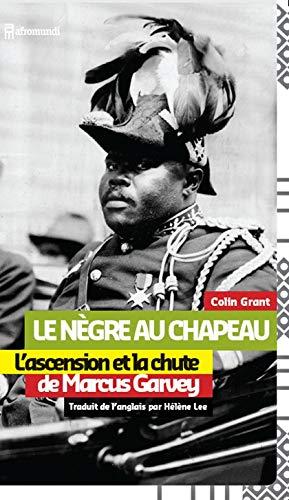 9782919215072: Le Nègre au chapeau : L'ascension et la chute de Marcus Garvey