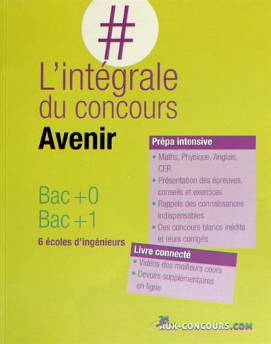 L Intégrale du Concours Avenir Bac 0 Bac 1 6 Ecoles d Ingenieurs: Brigitte Voile, Fabien ...