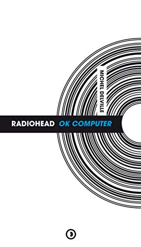 RADIOHEAD OK COMPUTER: DELVILLE MICHEL