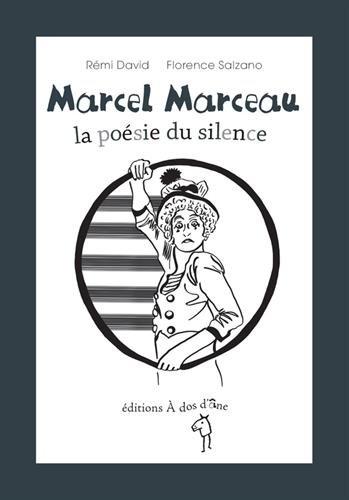 Marcel Marceau, la poésie du silence: Rémi David