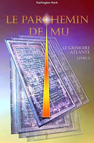 LE PARCHEMIN DE MU - LE GRIMOIRE ATLANTE - LIVRE 2: KERK HARLINGTON