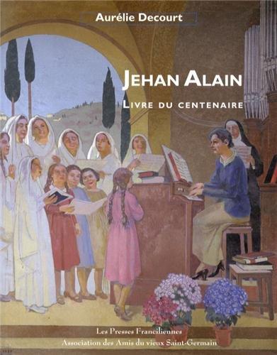 JEHAN ALAIN - LIVRE DU CENTENAIRE -: DECOURT AURELIE