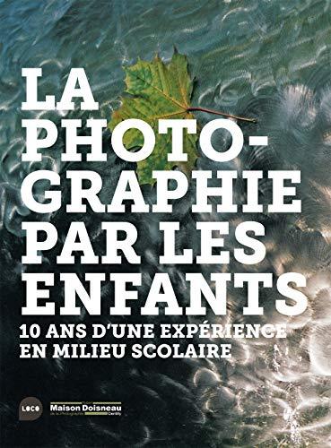 9782919507047: La Photographie par les enfants: 10 ans d'une expérience en milieu scolaire