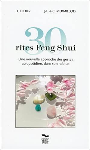 9782919529162: 30 rites Feng Shui - Une nouvelle approche des gestes au quotidien, dans son habitat