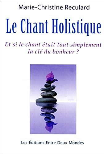 9782919537273: Le Chant Holistique - Et si le chant était tout simplement la clé du bonheur ?