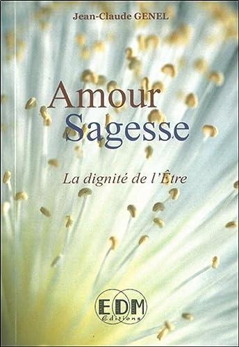 Amour Sagesse - La dignité de l'Etre: Jean-Claude Genel