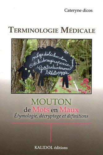 9782919561001: Terminologie m�dicale : Mouton de Mots en Maux, Etymologie, d�cryptage et d�finitions