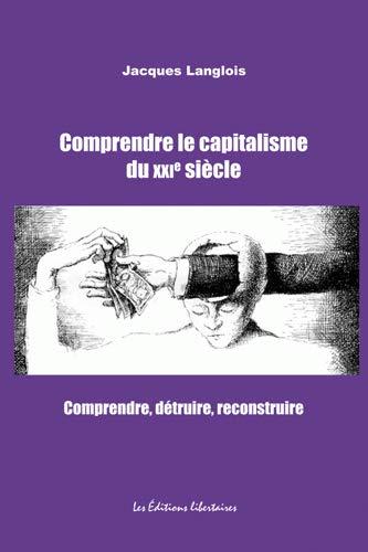 COMPRENDRE LE CAPITALISME DU XXIE SIECLE: LANGLOIS JACQUES