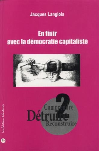 EN FINIR AVEC LA DEMOCRATIE CAPITALISTE: LANGLOIS JACQUES