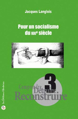 Comprendre detruire reconstruire Vol 3 Pour un socialisme du: Langlois Jacques