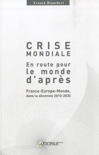 9782919574001: Crise mondiale, en route pour le monde d'après : France-Europe-Monde dans la décennie 2010-2020