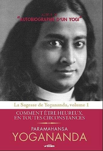 9782919583133: Sagesse de Yogananda : Volume 1, Comment �tre heureux en toutes circonstances