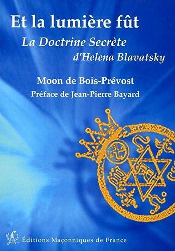 Et la lumiere fût : La doctrine secrète d'Helena Blavatsky: Bois-Prévost, Moon de