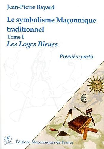 9782919601684: Le symbolisme Ma�onnique traditionnel T1 - Les Loges Bleues - Premi�re partie