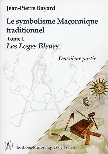 Le symbolisme Maçonnique traditionnel T1 - Les: Jean-Pierre Bayard
