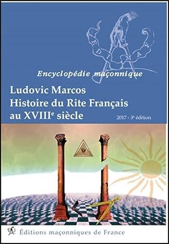 HISTOIRE DU RITE FRANCAIS AU XVIIIEME SIECLE: MARCOS LUDOVIC