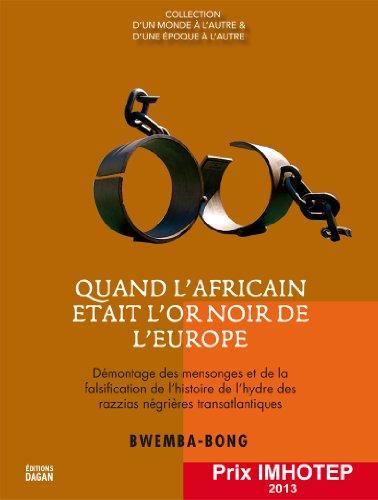 Quand l'africain était l'or noir de l'Europe. L'Afrique : Actrice ou ...